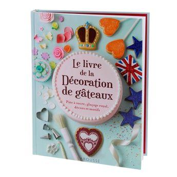 Le livre de la décoration de gâteaux  - Larousse