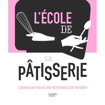 Achat en ligne L'école de la Pâtisserie - Hachette Pratique