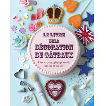 LA DECORATION DE GATEAU - LAROUSSE